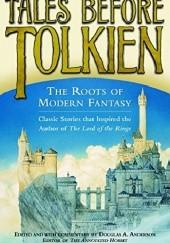 Okładka książki Tales Before Tolkien. The Roots of Modern Fantasy
