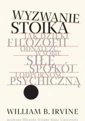 Okładka książki Wyzwanie stoika. Jak dzięki filozofii odnaleźć w sobie siłę, spokój i odporność psychiczną