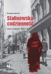 Okładka książki Stalinowska codzienność.  Łódź w latach 1949–1956