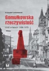 Okładka książki Gomułkowska rzeczywistość.  Łódź w latach 1956–1970