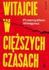Okładka książki Witajcie w cięższych czasach: Polski kapitalizm, globalny kryzys i wizje lepszego świata