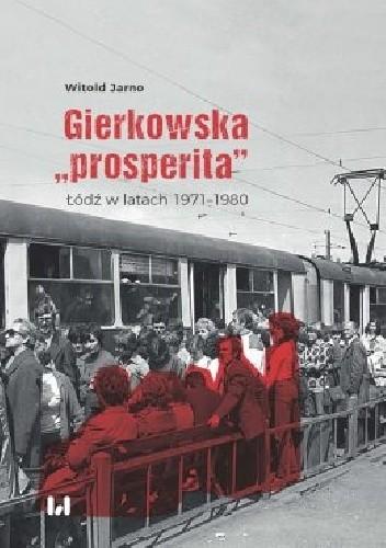 """Okładka książki Gierkowska """"prosperita"""".  Łódź w latach 1971–1980 Witold Jarno"""
