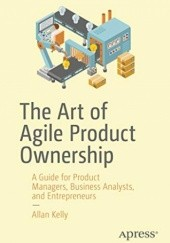 Okładka książki The Art of Agile Product Ownership: A Guide for Product Managers, Business Analysts, and Entrepreneurs
