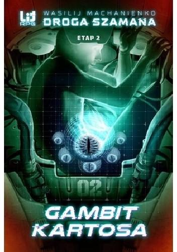 Okładka książki Droga Szamana. Etap 2: Gambit Kartosa Wasilij Machanienko
