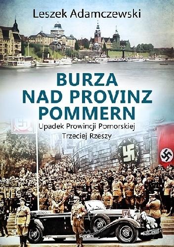 Okładka książki Burza nad Provinz Pommern Upadek Prowincji Pomorskiej Trzeciej Rzeszy Leszek Adamczewski