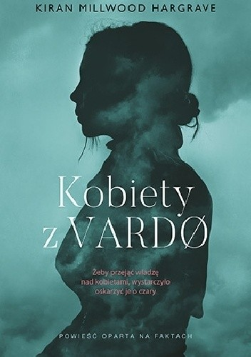 Okładka książki Kobiety z Vardø Kiran Millwood Hargrave