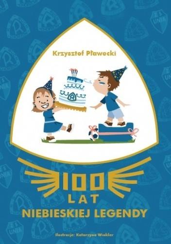 Okładka książki 100 lat Niebieskiej Legendy Krzysztof Pławecki