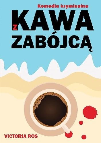 Okładka książki Kawa z zabójcą Victoria Ros