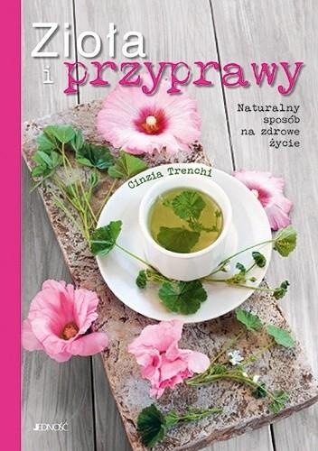 Okładka książki Zioła i przyprawy. Naturalny sposób na zdrowe życie Cinzia Trenchi