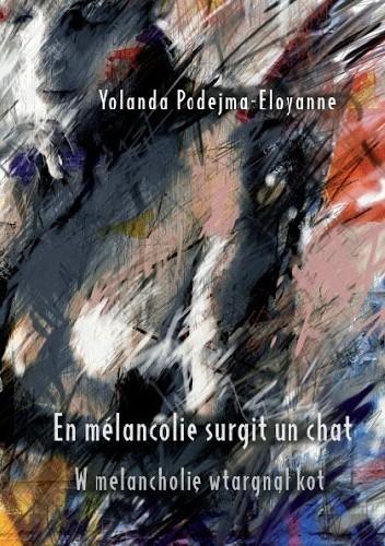Okładka książki W melancholię wtargnął kot/En mélancolie surgit un chat Yolanda Podejma-Eloyanne