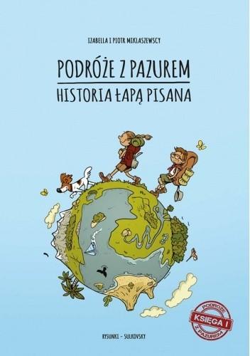 Okładka książki Podróże z pazurem. Historia łapą pisana Izabella Miklaszewska,Piotr Miklaszewski,Filip Sułkowski