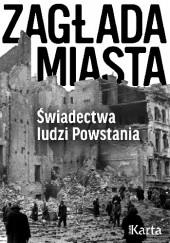 Okładka książki Zagłada miasta. Świadectwa ludzi Powstania