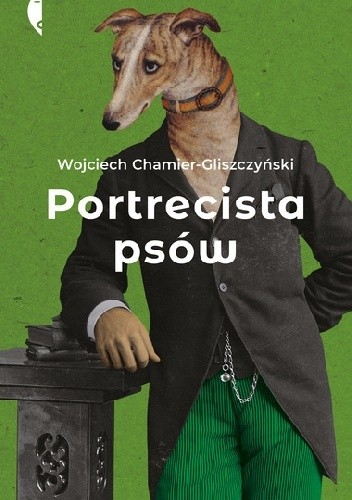 Okładka książki Portrecista psów Wojciech Chamier-Gliszczyński