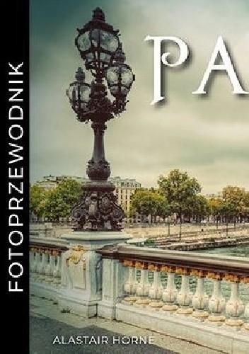 Okładka książki Fotoprzewodnik - Paryż Alastair Horne