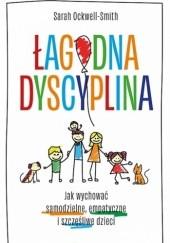 Okładka książki Łagodna dyscyplina. Jak wychować samodzielne, empatyczne i szczęśliwe dzieci