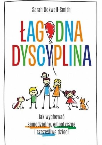 Okładka książki Łagodna dyscyplina. Jak wychować samodzielne, empatyczne i szczęśliwe dzieci Sarah Ockwell-Smith