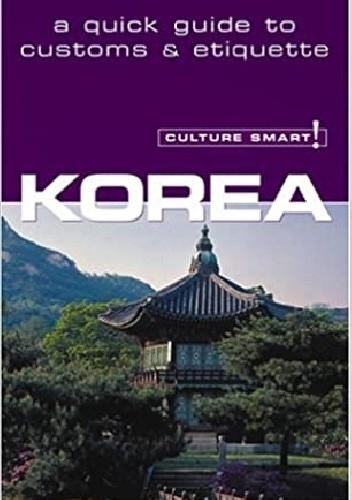 Okładka książki Korea - Culture Smart! A Quick Guide to Customs and Etiquette James Hoare