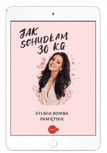 Okładka książki Jak schudłam 30 kg. Sylwia Bomba pamiętnik Sylwia Bomba