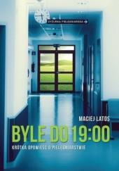 Okładka książki Byle do 19:00. Krótka opowieść o pielęgniarstwie