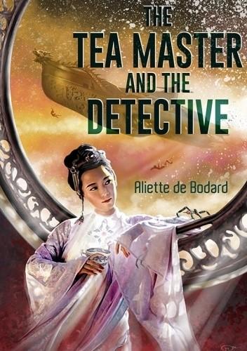 Okładka książki The Tea Master and the Detective Aliette de Bodard