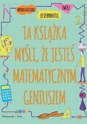 Okładka książki Ta książka myśli, że jesteś matematycznym geniuszem Mike Goldsmith