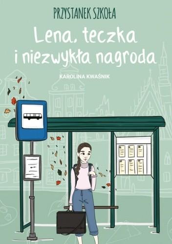 Okładka książki Przystanek szkoła. Lena, teczka i niezwykła nagroda Karolina Kwaśnik