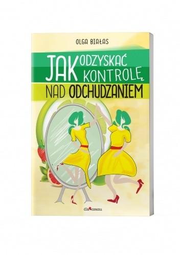 Okładka książki Jak odzyskać kontrolę nad odchudzeniem Olga Białas