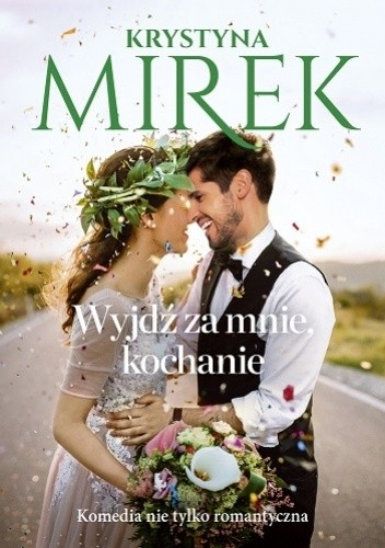 Okładka książki Wyjdź za mnie, kochanie Krystyna Mirek