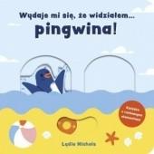 Okładka książki Wydaje mi się, że widziałem… pingwina!
