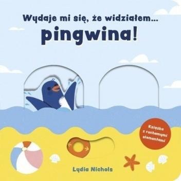 Okładka książki Wydaje mi się, że widziałem… pingwina! Lydia Nichols