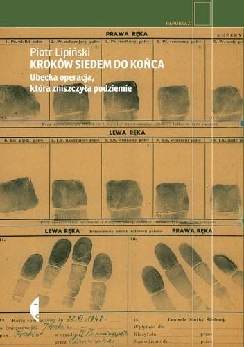 Okładka książki Kroków siedem do końca. Ubecka operacja, która zniszczyła podziemie Piotr Lipiński