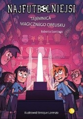 Okładka książki Najfutbolniejsi. Tajemnica magicznego obelisku.