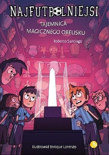 Okładka książki Najfutbolniejsi. Tajemnica magicznego obelisku. Roberto Santiago