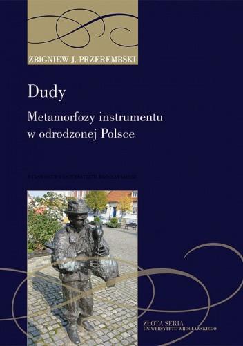 Okładka książki Dudy. Metamorfozy instrumentu w odrodzonej Polsce — od tradycji do folkloryzmu Zbigniew Jerzy Przerembski