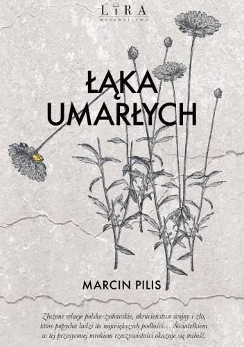 Okładka książki Łąka umarłych (wydanie uzupełnione) Marcin Pilis
