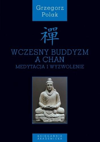 Okładka książki Wczesny buddyzm a Chan. Medytacja i wyzwolenie Grzegorz Polak