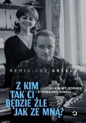 Okładka książki Z kim tak ci będzie źle jak ze mną? Historia Kaliny Jędrusik i Stanisława Dygata