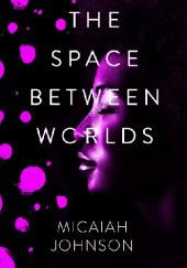 Okładka książki The Space Between Worlds