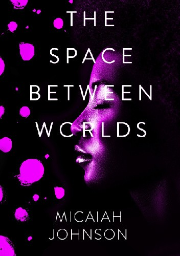 Okładka książki The Space Between Worlds Micaiah Johnson