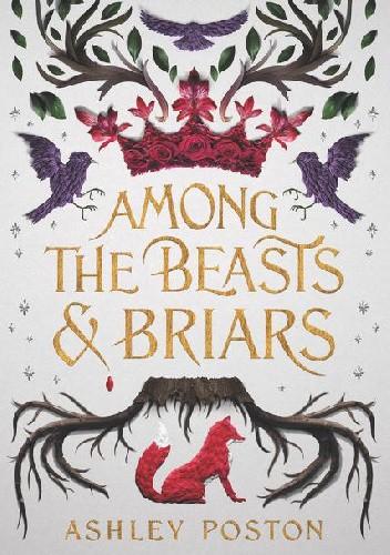 Okładka książki Among the Beasts & Briars Ashley Poston