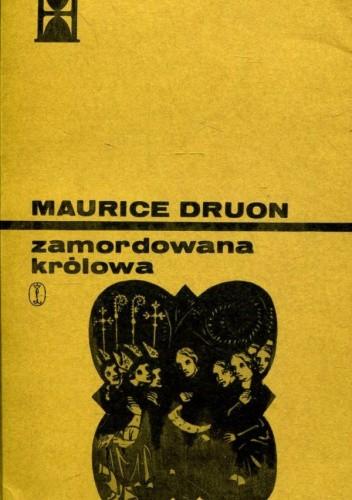 Okładka książki Zamordowana królowa Maurice Druon