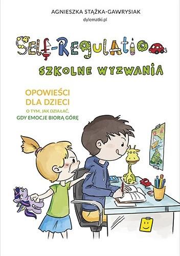 Okładka książki Self-Regulation. Szkolne wyzwania Agnieszka Stążka-Gawrysiak