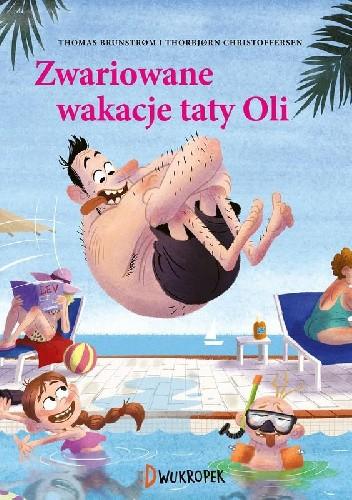 Okładka książki Zwariowane wakacje taty Oli Thomas Brunstrom,Thorbjorn Christoffersen