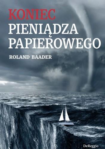 Okładka książki Koniec pieniądza papierowego Roland Baader