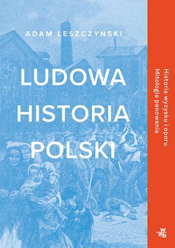 Okładka książki Ludowa historia Polski Adam Leszczyński