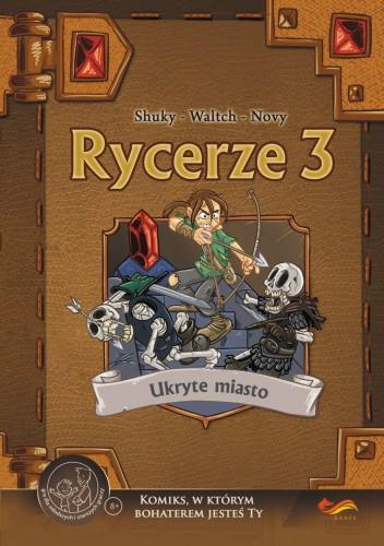 Okładka książki Rycerze 3. Ukryte miasto Karol Novy,Shuky,Pierre Waltch
