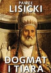 Okładka książki Dogmat i tiara. Esej o upadku rzymskiego katolicyzmu