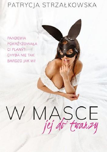 Okładka książki W masce jej do twarzy Patrycja Strzałkowska
