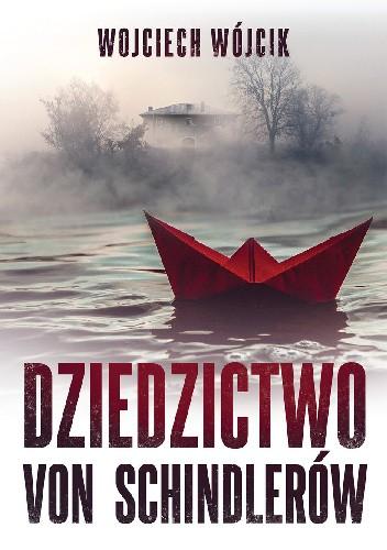Okładka książki Dziedzictwo von Schindlerów Wojciech Wójcik