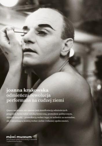 Okładka książki Odmieńcza rewolucja. Performans na cudzej ziemi Joanna Krakowska
